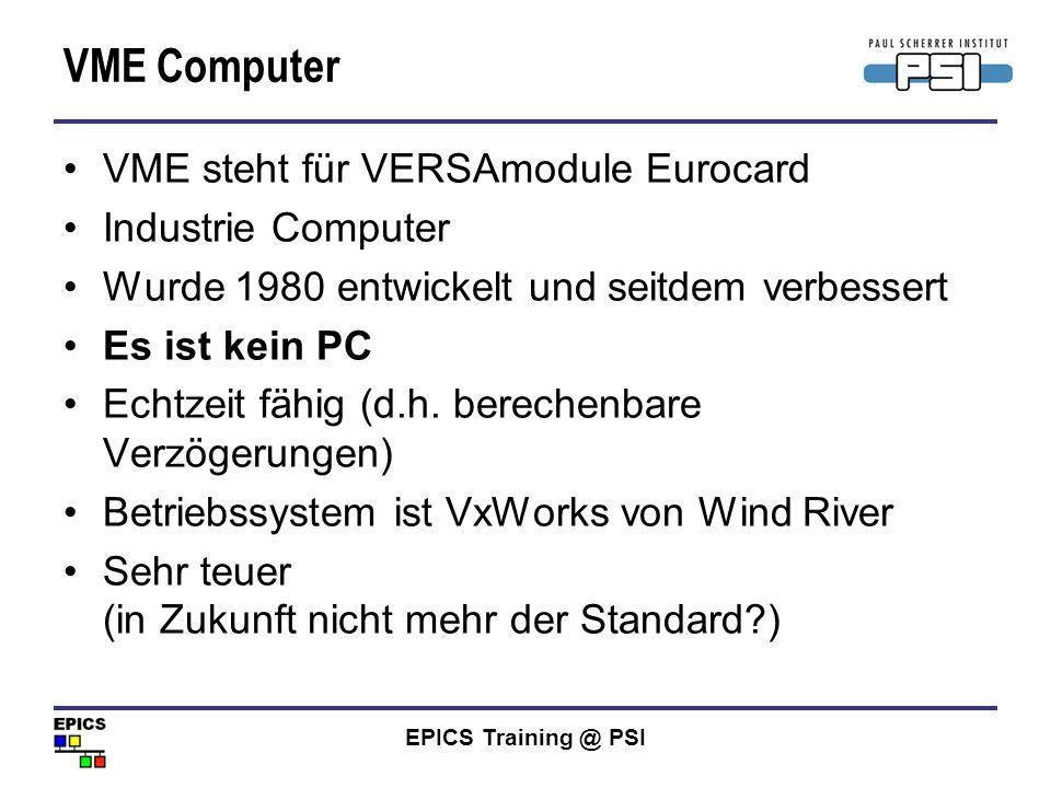EPICS Training @ PSI VME Computer VME steht für VERSAmodule Eurocard Industrie Computer Wurde 1980 entwickelt und seitdem verbessert Es ist kein PC Ec