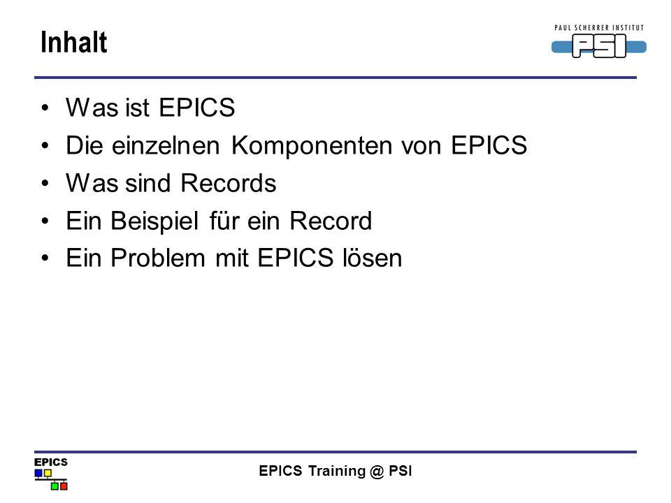 EPICS Training @ PSI Vom Messwert zum Record 295,5 mit einer Einheit mA 17.2.2005 14:21:16 NO_ALARM mit technischen Grenzen0 bis 400 mit Darstellungsgrenzen 0 bis 370 mit einer Bedeutung Beam current in SR Ein Wert mit einem Typ Ein eindeutiger Name ARIDI-PCT:CURRENT ai record (ai, ARIDI-PCT:CURRENT ) { mit einem Zeitstempel Von der Hardware gelesen: mit einer Gültigkeit (Alarmstatus) field (EGU, mA ) field (EGUF, 400 ) field (EGUL, 0 ) field (HOPR, 370 ) field (LOPR, 0 ) field (DESC, Beam current in SR ) field (DTYP, HY8401 ) field (INP, #C3 S0 @ ) }