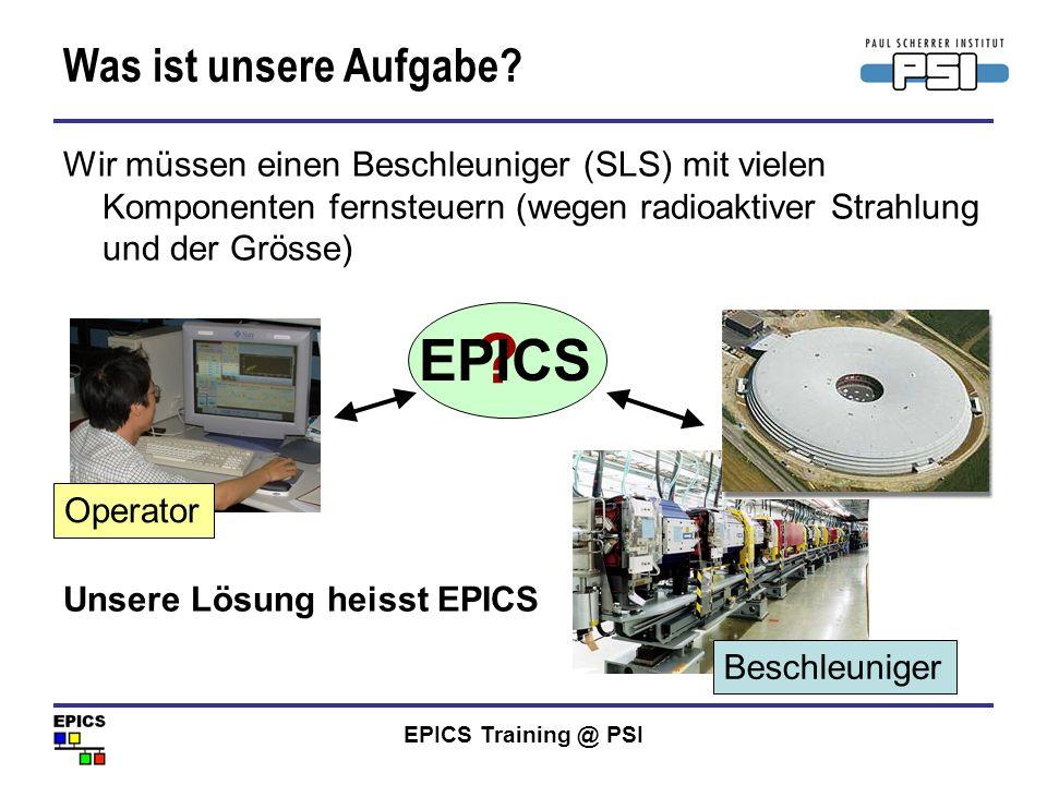EPICS Training @ PSI Ein Prozess Variablen Name Ein PV Name besteht aus zwei Teilen: –Dem Record Namen und –Dem Namen eines Feldes, das zu diesem Record gehört Zum Beispiel: Ein Record Name ARIDI-PCT:CURRENT Ein Feld Name EGU.