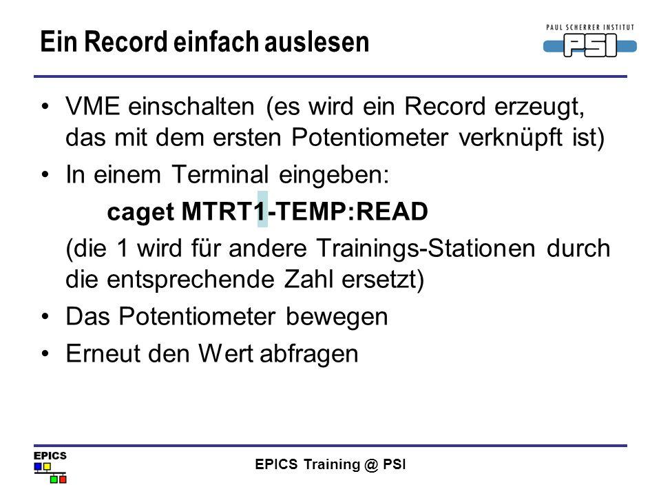 EPICS Training @ PSI VME einschalten (es wird ein Record erzeugt, das mit dem ersten Potentiometer verknüpft ist) In einem Terminal eingeben: caget MT