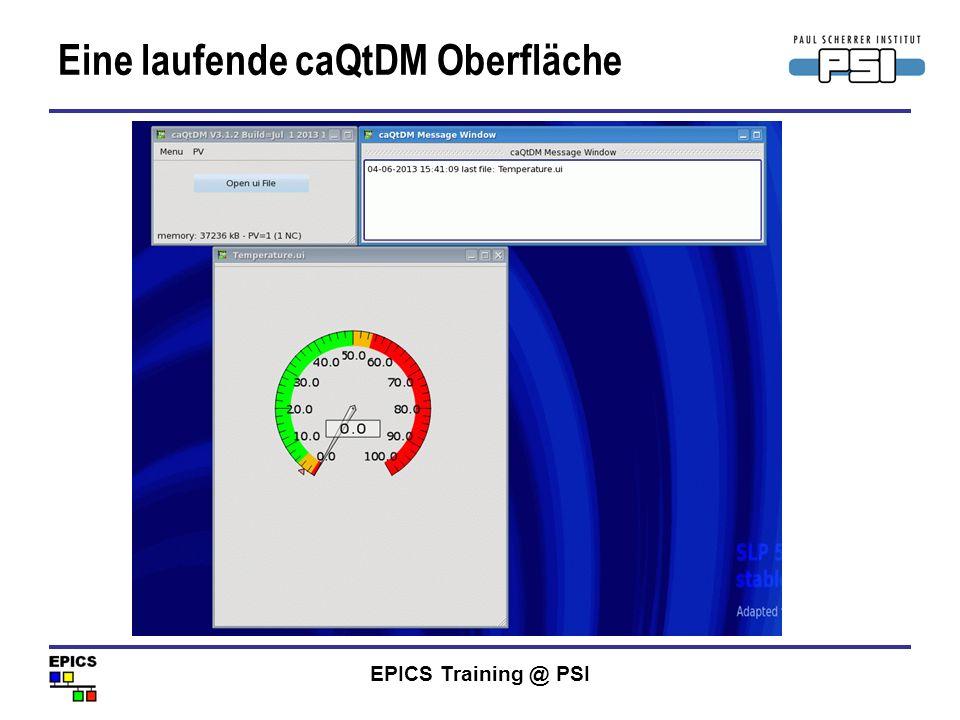 EPICS Training @ PSI Eine laufende caQtDM Oberfläche