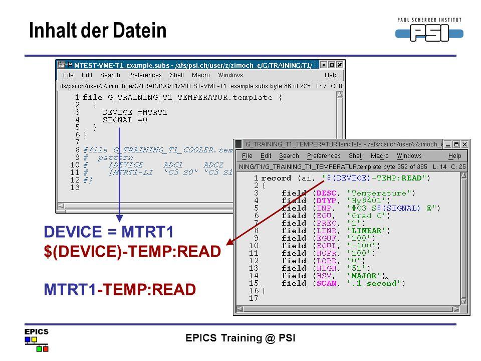 EPICS Training @ PSI Inhalt der Datein DEVICE = MTRT1 $(DEVICE)-TEMP:READ MTRT1-TEMP:READ