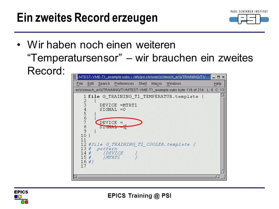 EPICS Training @ PSI Ein zweites Record erzeugen Wir haben noch einen weiteren Temperatursensor – wir brauchen ein zweites Record: