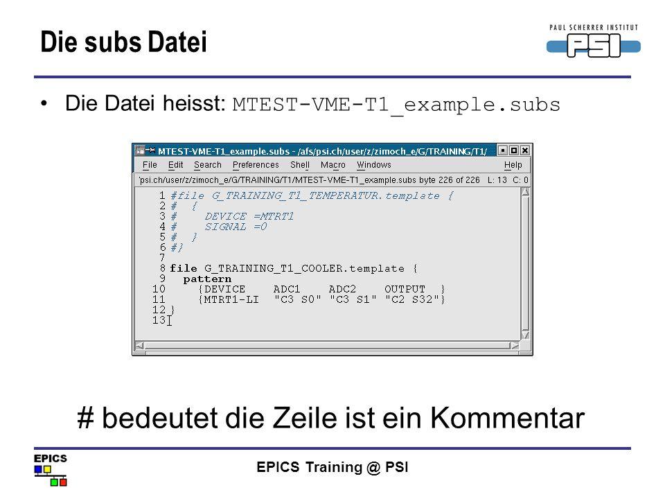 EPICS Training @ PSI Die subs Datei Die Datei heisst: MTEST-VME-T1_example.subs # bedeutet die Zeile ist ein Kommentar