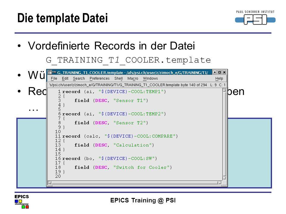 EPICS Training @ PSI Die template Datei Vordefinierte Records in der Datei G_TRAINING_T1_COOLER.template Würde die IOC mit dieser Datei booten? Record
