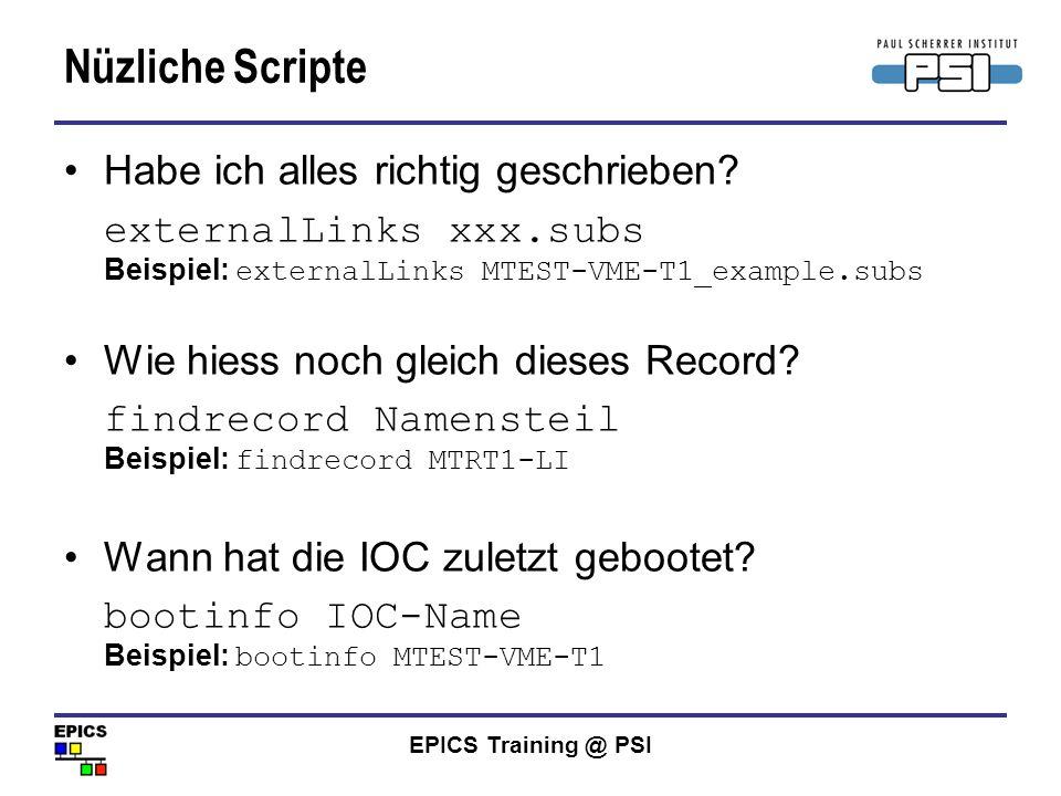 EPICS Training @ PSI Nüzliche Scripte Habe ich alles richtig geschrieben? externalLinks xxx.subs Beispiel: externalLinks MTEST-VME-T1_example.subs Wie