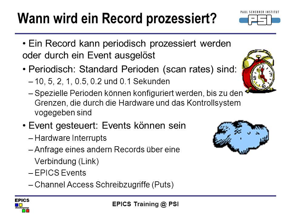 EPICS Training @ PSI Wann wird ein Record prozessiert? Ein Record kann periodisch prozessiert werden oder durch ein Event ausgelöst Periodisch: Standa
