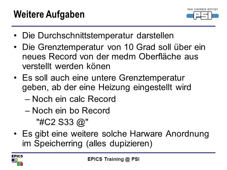 EPICS Training @ PSI Weitere Aufgaben Die Durchschnittstemperatur darstellen Die Grenztemperatur von 10 Grad soll über ein neues Record von der medm O