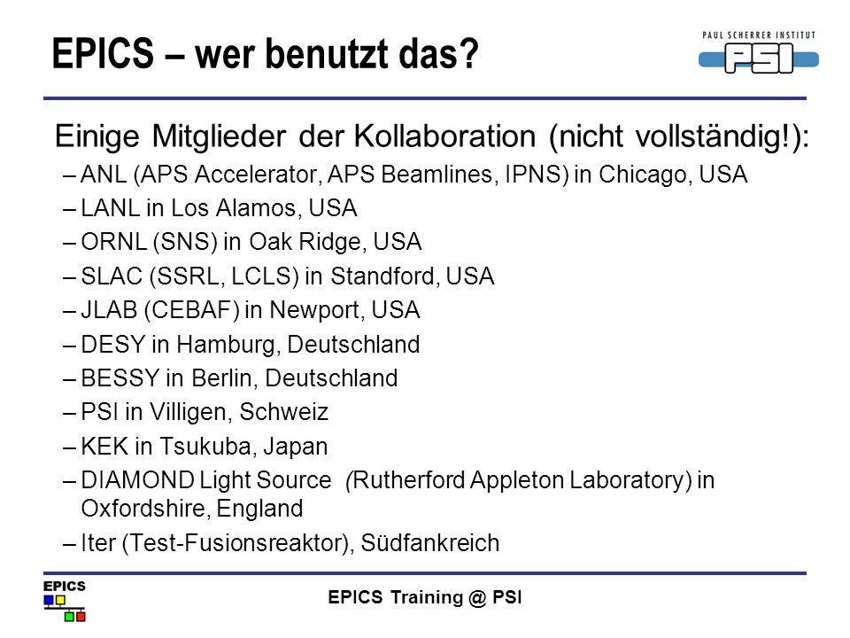 EPICS Training @ PSI Namen für Temperaturfühler M = Test TR = Training T1, T2, T3, T4 = Trainings-IOC TEMP = Temperatur READ = Record zum lesen Für mehr als einen Temperaturfühler TEMP1 für den ersten, TEMP2 für den zweiten: MTRT1-TEMP1:READ und MTRT1-TEMP2:READ