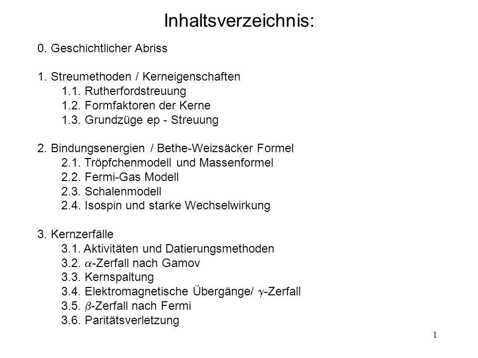 1 Inhaltsverzeichnis: 0. Geschichtlicher Abriss 1. Streumethoden / Kerneigenschaften 1.1. Rutherfordstreuung 1.2. Formfaktoren der Kerne 1.3. Grundzüg