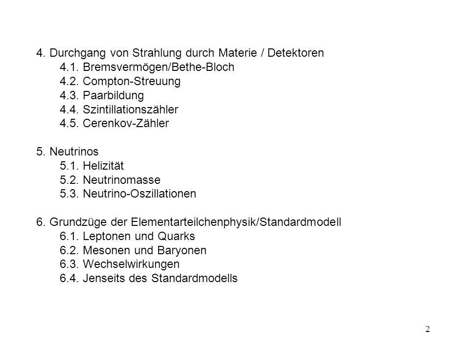 2 4. Durchgang von Strahlung durch Materie / Detektoren 4.1. Bremsvermögen/Bethe-Bloch 4.2. Compton-Streuung 4.3. Paarbildung 4.4. Szintillationszähle