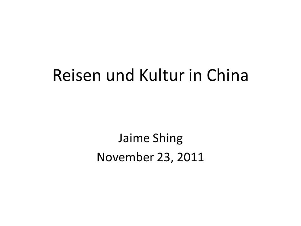 Reisen und Kultur in China Jaime Shing November 23, 2011