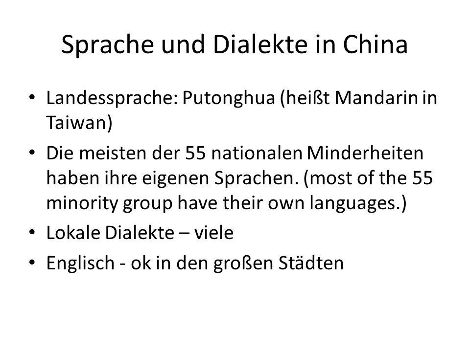 Sprache und Dialekte in China Landessprache: Putonghua (heißt Mandarin in Taiwan) Die meisten der 55 nationalen Minderheiten haben ihre eigenen Sprach