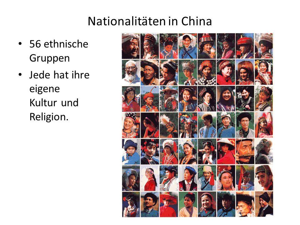 Nationalitäten in China 56 ethnische Gruppen Jede hat ihre eigene Kultur und Religion.