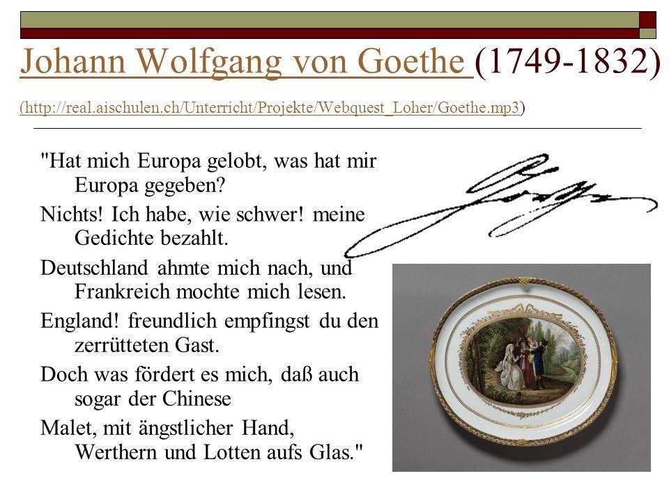 Johann Wolfgang von Goethe Johann Wolfgang von Goethe (1749-1832) (http://real.aischulen.ch/Unterricht/Projekte/Webquest_Loher/Goethe.mp3) (http://rea