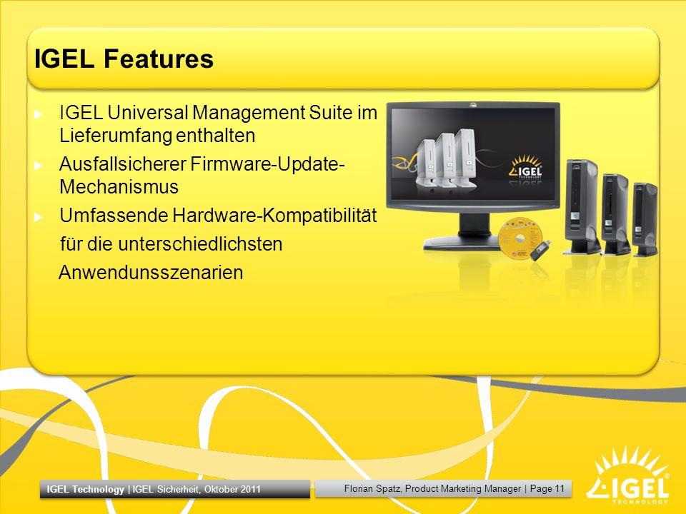 Florian Spatz, Product Marketing Manager | Page 11 IGEL Technology | IGEL Sicherheit, Oktober 2011 IGEL Features IGEL Universal Management Suite im Li