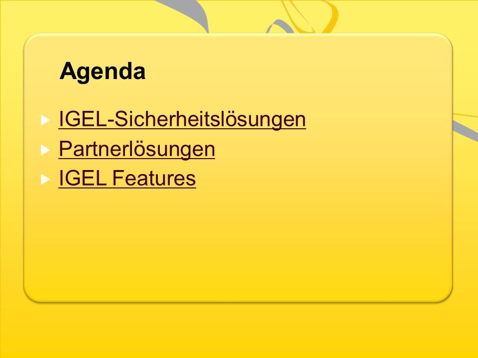 Agenda IGEL-Sicherheitslösungen Partnerlösungen IGEL Features