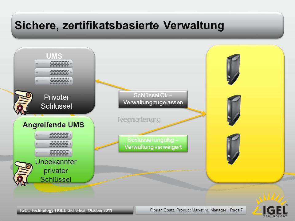 Florian Spatz, Product Marketing Manager | Page 7 IGEL Technology | IGEL Sicherheit, Oktober 2011 UMS öffentlicher Schlüssel Sichere, zertifikatsbasie