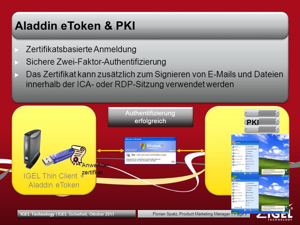 Florian Spatz, Product Marketing Manager | Page 9 IGEL Technology | IGEL Sicherheit, Oktober 2011 IGEL Thin Client + Aladdin eToken Zertifikatsbasiert