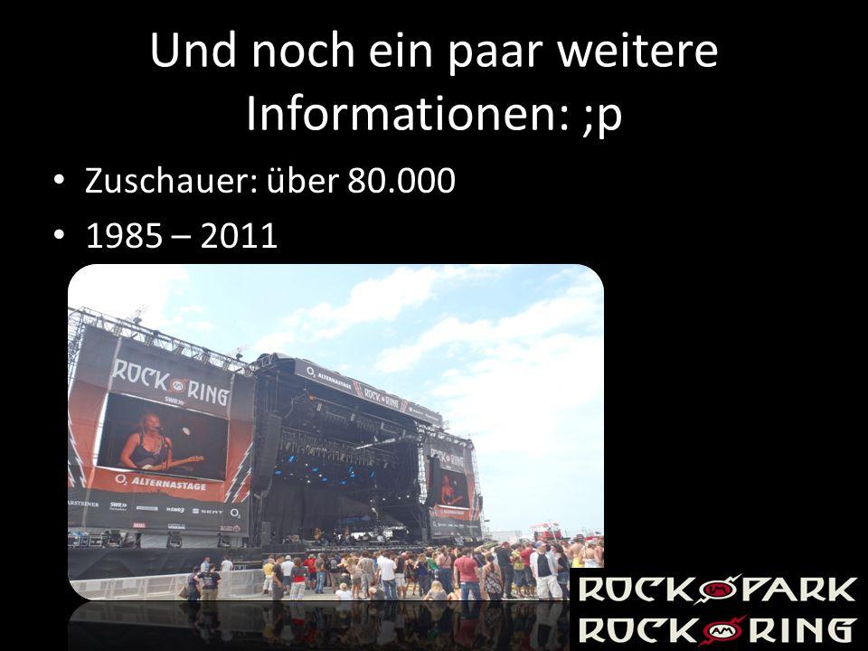 Und noch ein paar weitere Informationen: ;p Zuschauer: über 80.000 1985 – 2011