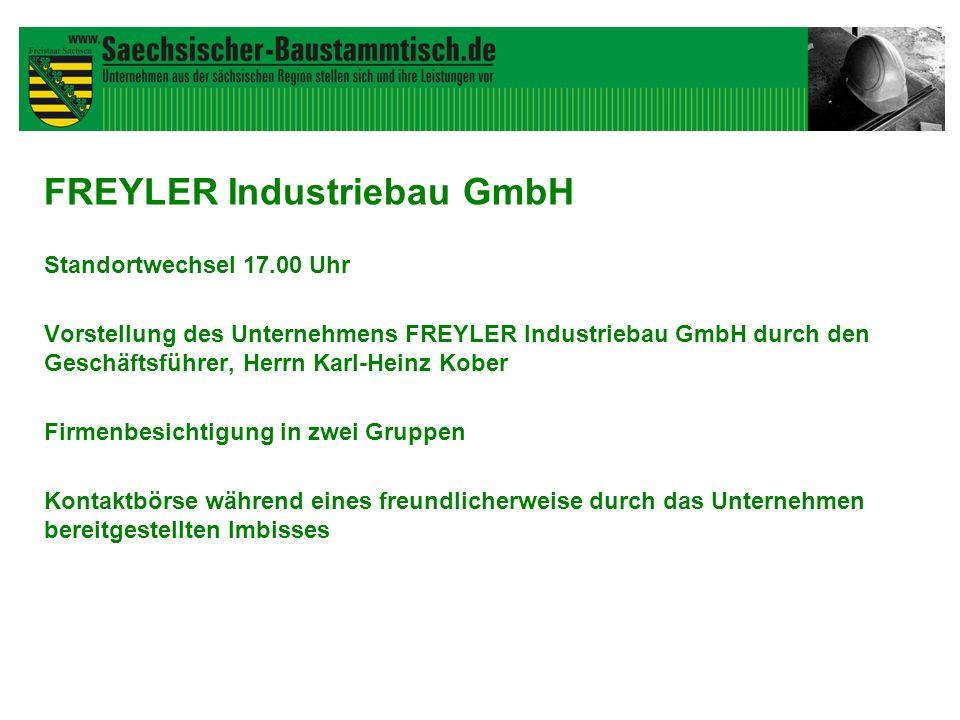 FREYLER Industriebau GmbH Standortwechsel 17.00 Uhr Vorstellung des Unternehmens FREYLER Industriebau GmbH durch den Geschäftsführer, Herrn Karl-Heinz