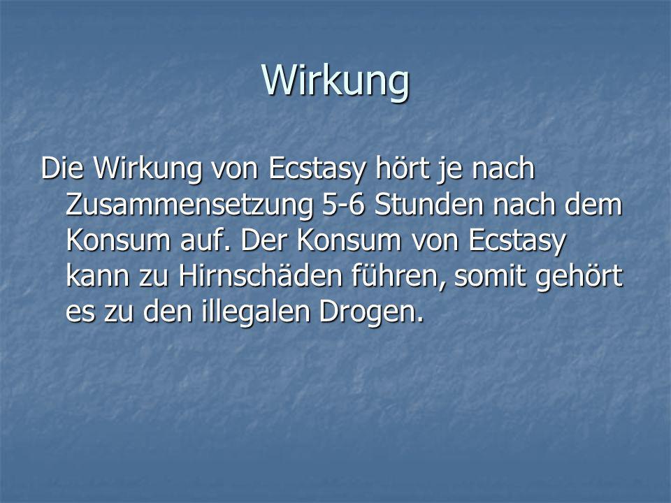 Wirkung Die Wirkung von Ecstasy hört je nach Zusammensetzung 5-6 Stunden nach dem Konsum auf. Der Konsum von Ecstasy kann zu Hirnschäden führen, somit