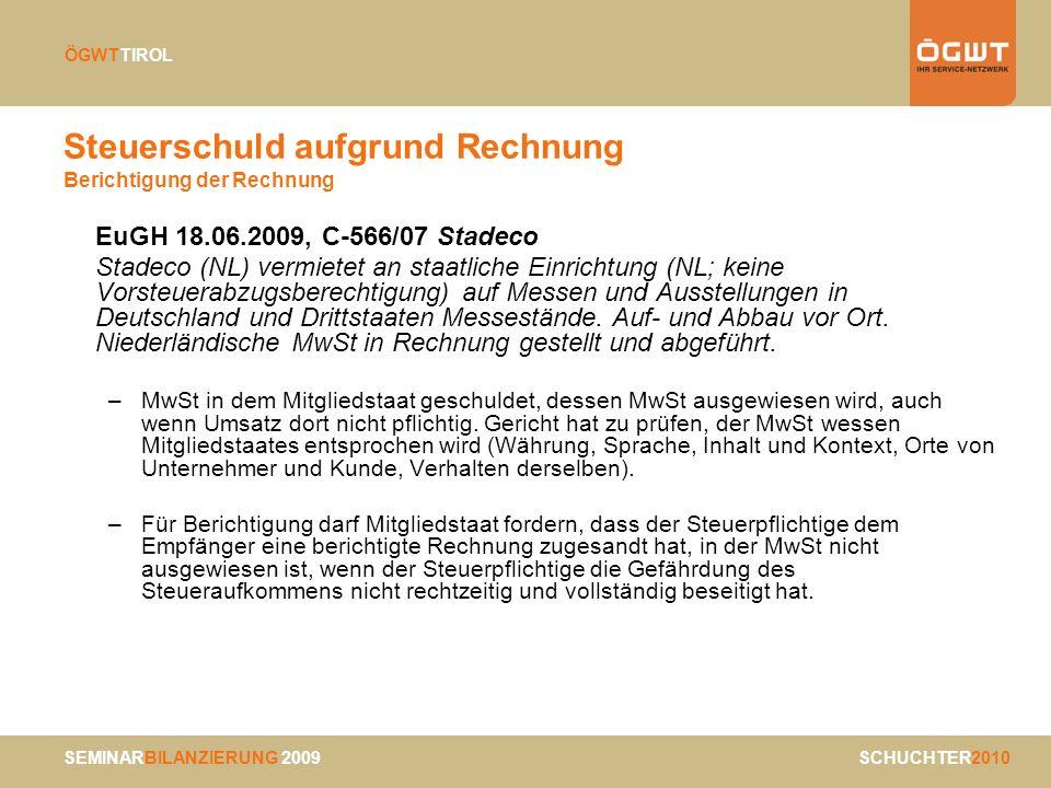 SEMINARBILANZIERUNG 2009 SCHUCHTER2010 ÖGWTTIROL Steuerschuld aufgrund Rechnung Berichtigung der Rechnung EuGH 18.06.2009, C-566/07 Stadeco Stadeco (N