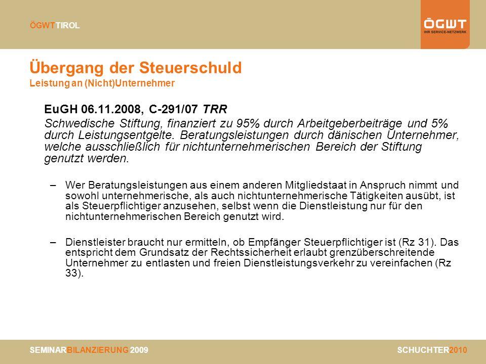 SEMINARBILANZIERUNG 2009 SCHUCHTER2010 ÖGWTTIROL Übergang der Steuerschuld Leistung an (Nicht)Unternehmer EuGH 06.11.2008, C-291/07 TRR Schwedische St