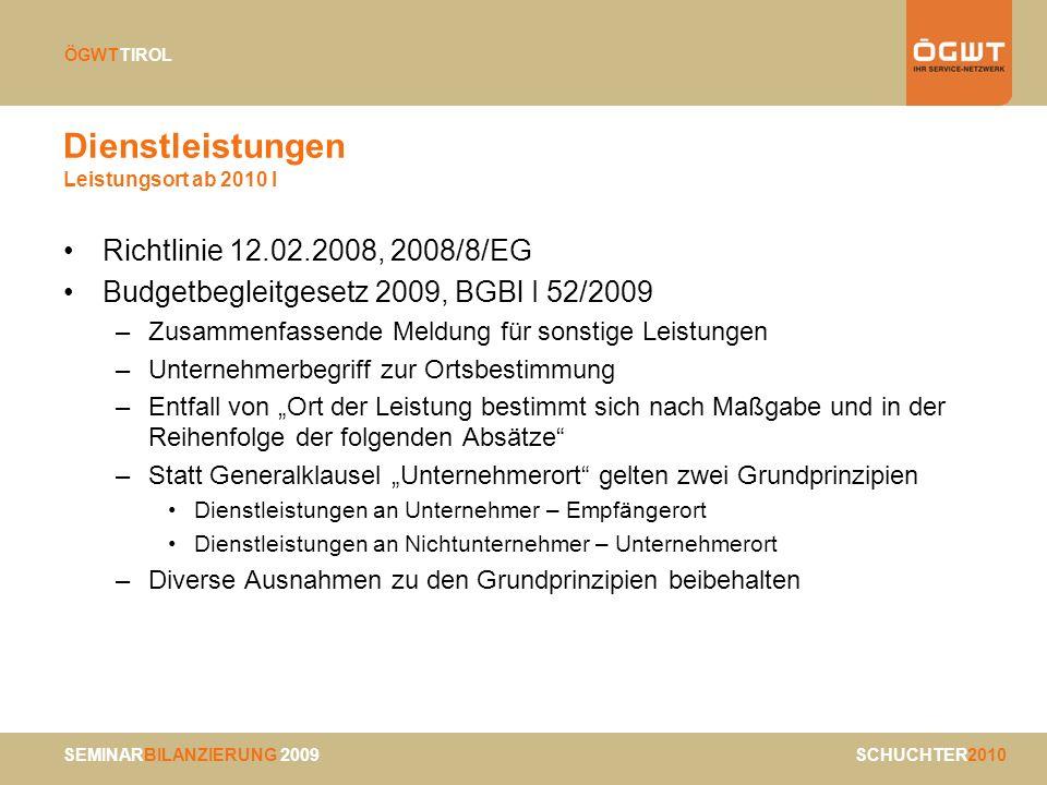 SEMINARBILANZIERUNG 2009 SCHUCHTER2010 ÖGWTTIROL Dienstleistungen Leistungsort ab 2010 I Richtlinie 12.02.2008, 2008/8/EG Budgetbegleitgesetz 2009, BG