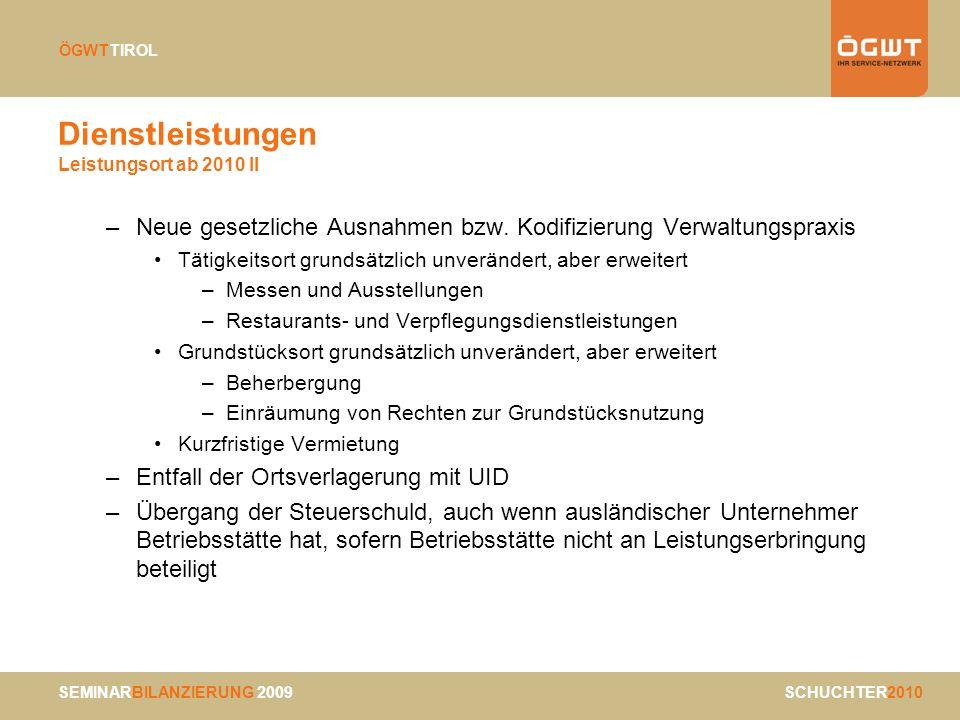 SEMINARBILANZIERUNG 2009 SCHUCHTER2010 ÖGWTTIROL Dienstleistungen Leistungsort ab 2010 II –Neue gesetzliche Ausnahmen bzw. Kodifizierung Verwaltungspr