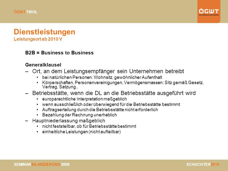 SEMINARBILANZIERUNG 2009 SCHUCHTER2010 ÖGWTTIROL Dienstleistungen Leistungsort ab 2010 V B2B = Business to Business Generalklausel –Ort, an dem Leistu