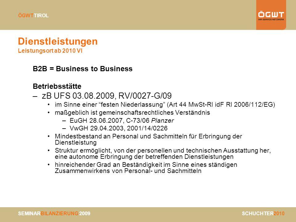 SEMINARBILANZIERUNG 2009 SCHUCHTER2010 ÖGWTTIROL Dienstleistungen Leistungsort ab 2010 VI B2B = Business to Business Betriebsstätte –zB UFS 03.08.2009