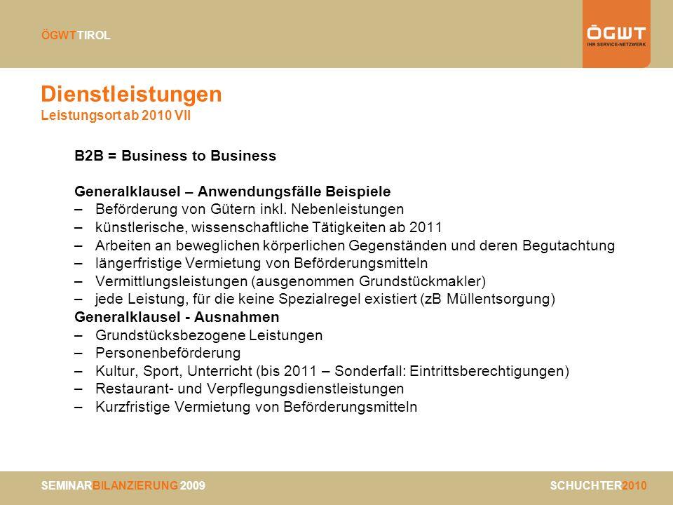 SEMINARBILANZIERUNG 2009 SCHUCHTER2010 ÖGWTTIROL Dienstleistungen Leistungsort ab 2010 VII B2B = Business to Business Generalklausel – Anwendungsfälle