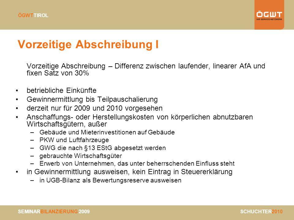 SCHUCHTER2010 ÖGWTTIROL Vorzeitige Abschreibung I Vorzeitige Abschreibung – Differenz zwischen laufender, linearer AfA und fixen Satz von 30% betriebl