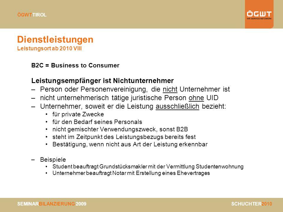 SEMINARBILANZIERUNG 2009 SCHUCHTER2010 ÖGWTTIROL Dienstleistungen Leistungsort ab 2010 VIII B2C = Business to Consumer Leistungsempfänger ist Nichtunt