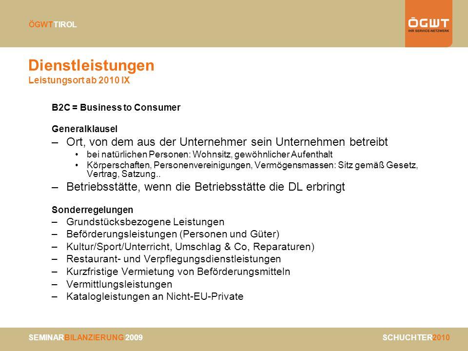 SEMINARBILANZIERUNG 2009 SCHUCHTER2010 ÖGWTTIROL Dienstleistungen Leistungsort ab 2010 IX B2C = Business to Consumer Generalklausel –Ort, von dem aus
