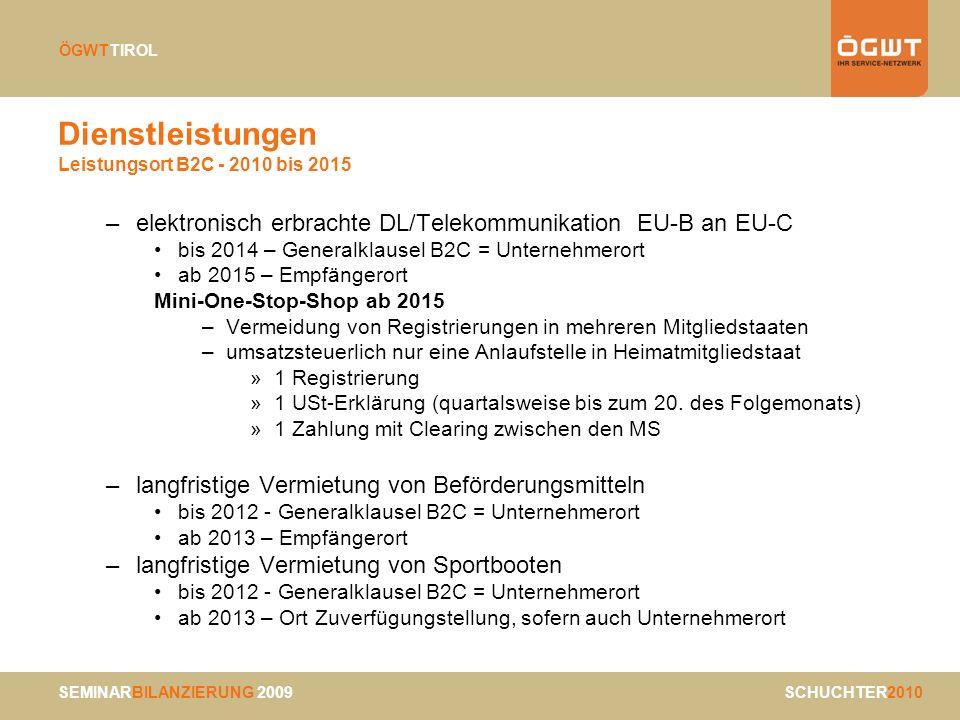 SEMINARBILANZIERUNG 2009 SCHUCHTER2010 ÖGWTTIROL Dienstleistungen Leistungsort B2C - 2010 bis 2015 –elektronisch erbrachte DL/Telekommunikation EU-B a