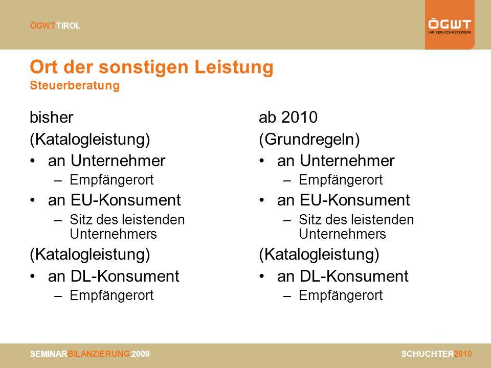SEMINARBILANZIERUNG 2009 SCHUCHTER2010 ÖGWTTIROL Ort der sonstigen Leistung Steuerberatung bisher (Katalogleistung) an Unternehmer –Empfängerort an EU