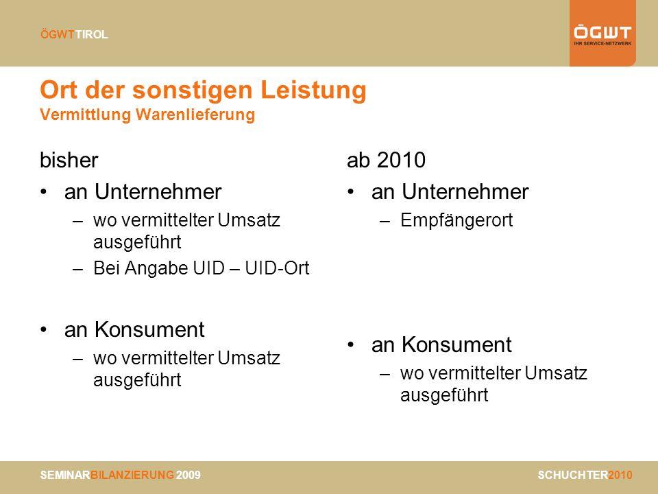 SEMINARBILANZIERUNG 2009 SCHUCHTER2010 ÖGWTTIROL Ort der sonstigen Leistung Vermittlung Warenlieferung bisher an Unternehmer –wo vermittelter Umsatz a