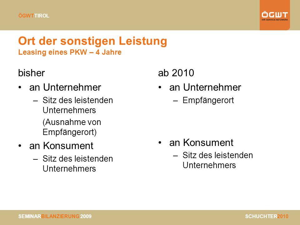 SEMINARBILANZIERUNG 2009 SCHUCHTER2010 ÖGWTTIROL Ort der sonstigen Leistung Leasing eines PKW – 4 Jahre bisher an Unternehmer –Sitz des leistenden Unt