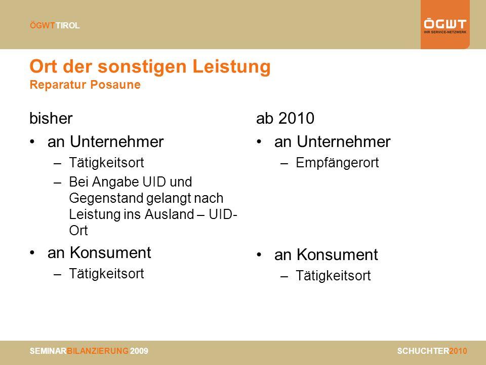 SEMINARBILANZIERUNG 2009 SCHUCHTER2010 ÖGWTTIROL Ort der sonstigen Leistung Reparatur Posaune bisher an Unternehmer –Tätigkeitsort –Bei Angabe UID und