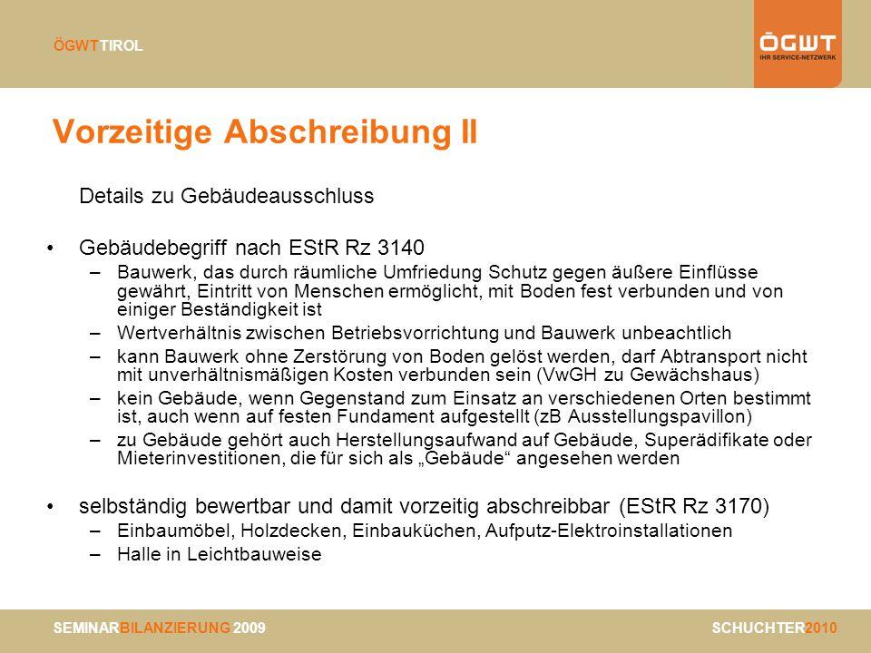 SEMINARBILANZIERUNG 2009 SCHUCHTER2010 ÖGWTTIROL Vorzeitige Abschreibung II Details zu Gebäudeausschluss Gebäudebegriff nach EStR Rz 3140 –Bauwerk, da
