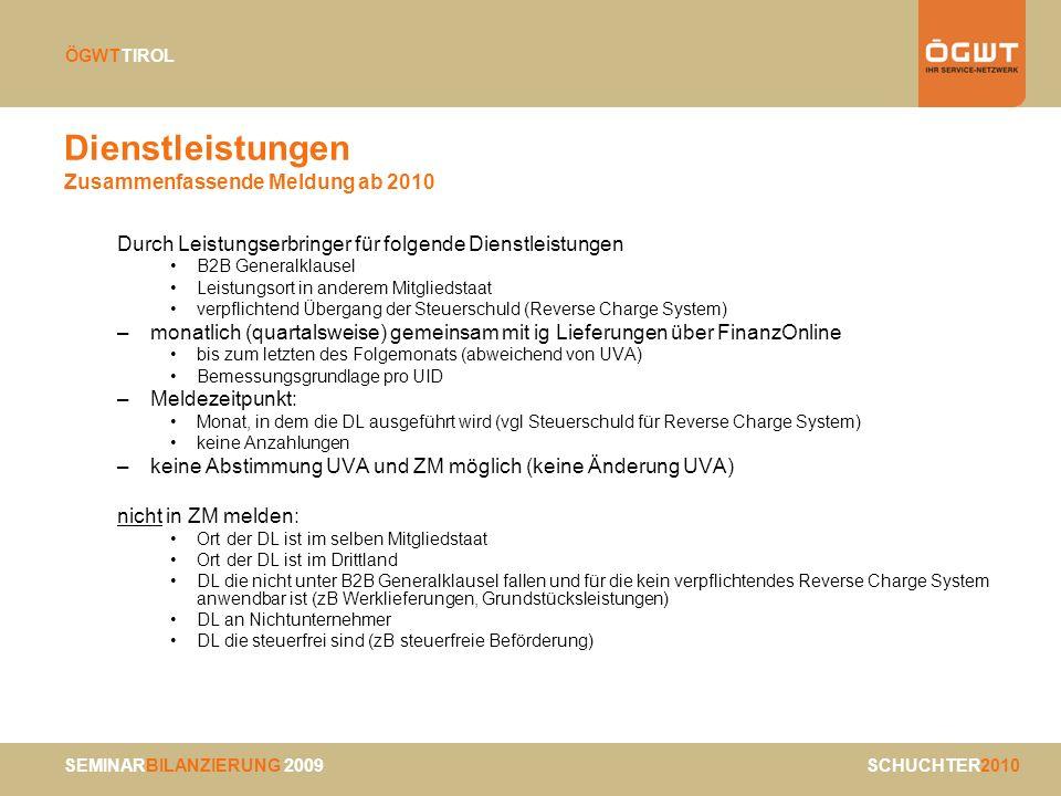 SEMINARBILANZIERUNG 2009 SCHUCHTER2010 ÖGWTTIROL Dienstleistungen Zusammenfassende Meldung ab 2010 Durch Leistungserbringer für folgende Dienstleistun