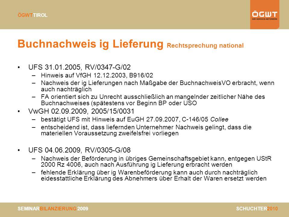 SEMINARBILANZIERUNG 2009 SCHUCHTER2010 ÖGWTTIROL Buchnachweis ig Lieferung Rechtsprechung national UFS 31.01.2005, RV/0347-G/02 –Hinweis auf VfGH 12.1