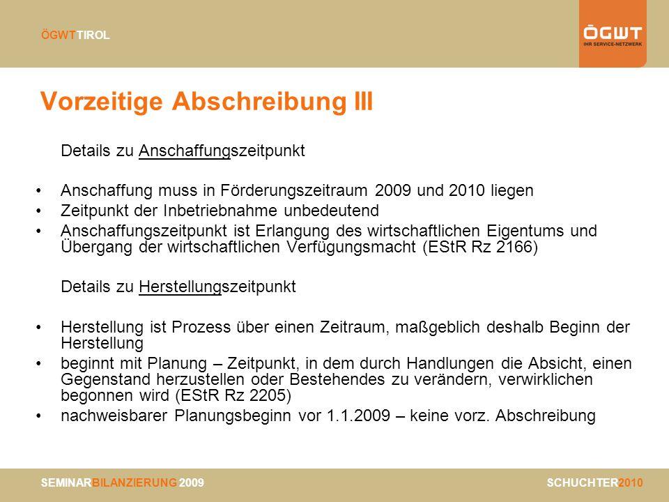 SEMINARBILANZIERUNG 2009 SCHUCHTER2010 ÖGWTTIROL Vorzeitige Abschreibung III Details zu Anschaffungszeitpunkt Anschaffung muss in Förderungszeitraum 2