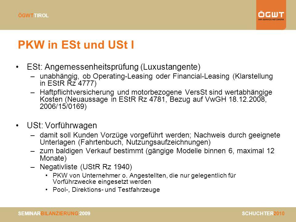 SEMINARBILANZIERUNG 2009 SCHUCHTER2010 ÖGWTTIROL PKW in ESt und USt I ESt: Angemessenheitsprüfung (Luxustangente) –unabhängig, ob Operating-Leasing od