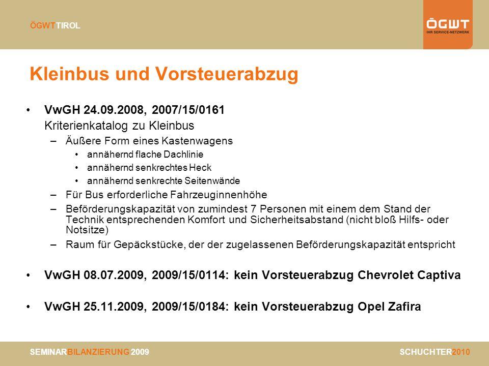 SEMINARBILANZIERUNG 2009 SCHUCHTER2010 ÖGWTTIROL Kleinbus und Vorsteuerabzug VwGH 24.09.2008, 2007/15/0161 Kriterienkatalog zu Kleinbus –Äußere Form e