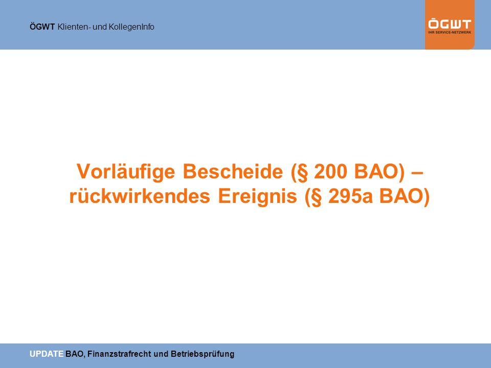 ÖGWT Klienten- und KollegenInfo UPDATE BAO, Finanzstrafrecht und Betriebsprüfung Vorläufige Bescheide (§ 200 BAO) – rückwirkendes Ereignis (§ 295a BAO
