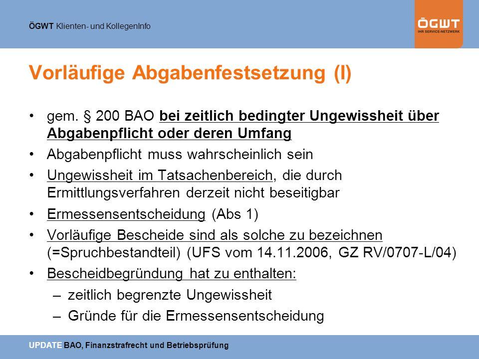 ÖGWT Klienten- und KollegenInfo UPDATE BAO, Finanzstrafrecht und Betriebsprüfung Vorläufige Abgabenfestsetzung (I) gem. § 200 BAO bei zeitlich bedingt