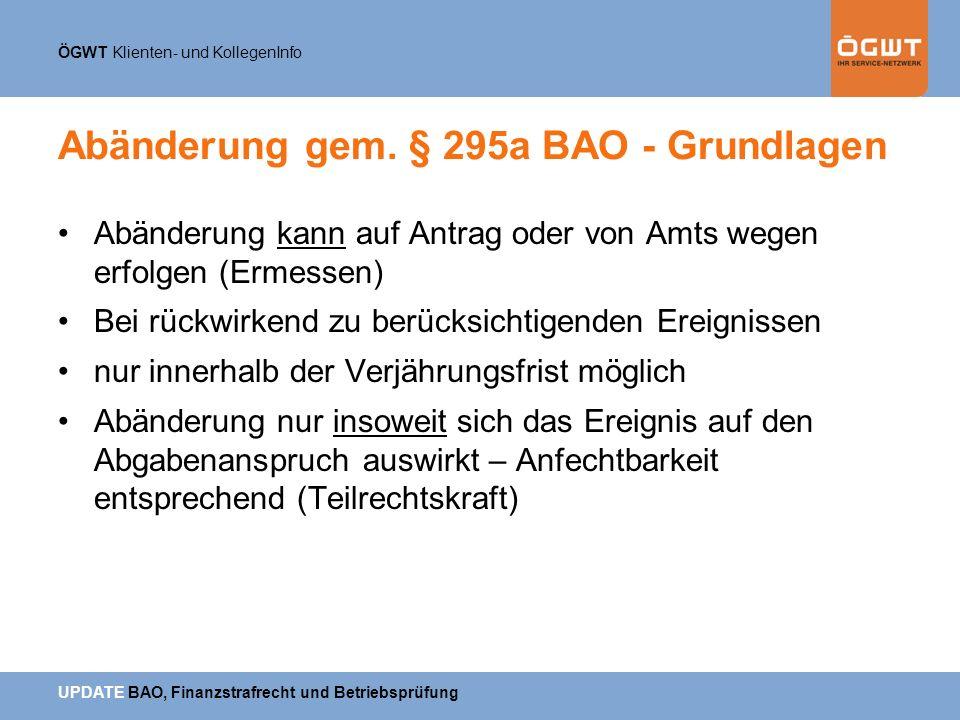 ÖGWT Klienten- und KollegenInfo UPDATE BAO, Finanzstrafrecht und Betriebsprüfung Abänderung gem. § 295a BAO - Grundlagen Abänderung kann auf Antrag od